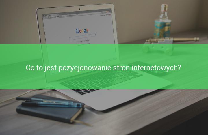 Co to jest pozycjonowanie stron internetowych